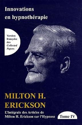 L'intégrale des articles de Milton Erickson sur l'hypnose : Tome 4, Innovations en hypnothérapie