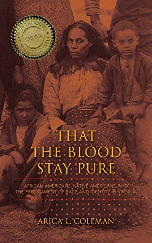 That the Blood Stay Pure: African Americans, Native Americans, and the Predicament of Race and Identity in Virginia (Bla