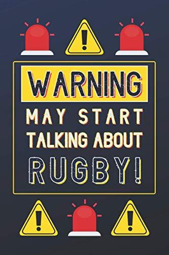 Warning May Start Talking About Rugby!: Rugby Gifts: Personalised Notebook or Journal: Blank Lined Paperback Book Gift
