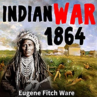 The Indian War of 1864                   Written by:                                                                                                                                 Eugene Fitch Ware                               Narrated by:                                                                                                                                 Adam Kordecki                      Length: 13 hrs     Not rated yet     Overall 0.0