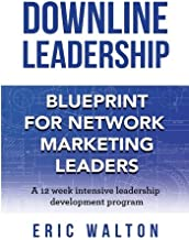 Downline Leadership: Blueprint For Network Marketing Leaders