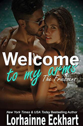 Welcome to My Arms (The Friessens-The Friessen Legacy Book 17)