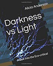 Darkness vs Light: A look into the Eco-critical
