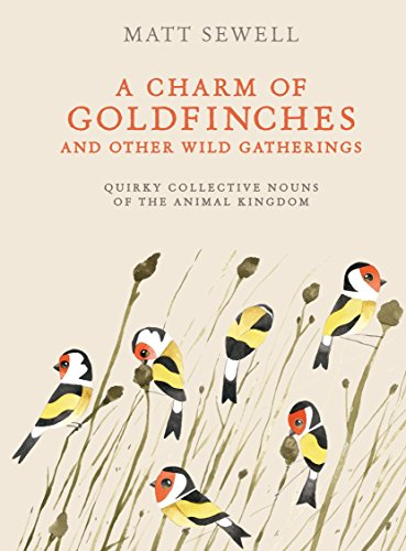 Price comparison product image A Charm of Goldfinches and Other Wild Gatherings: Quirky Collective Nouns of the Animal Kingdom