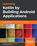 Learning Kotlin by building Android Applications: Explore the fundamentals of Kotlin while building real-world Android applications (English Edition): ... by building real-world Android applications - Eunice Adutwumwaa Obugyei