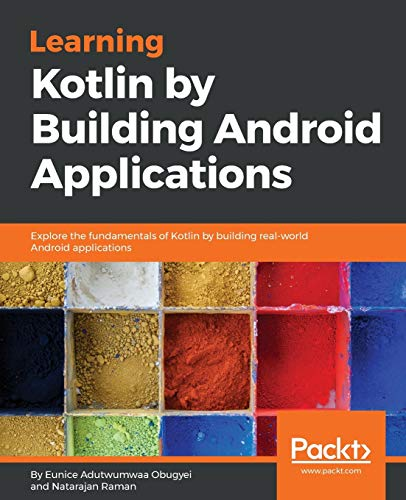 Learning Kotlin by building Android Applications: Explore the fundamentals of Kotlin while building real-world Android applications (English Edition)