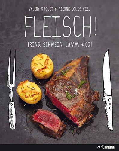 FLEISCH!: Rind, Schwein, Lamm & Co. (Kochen kreativ!)