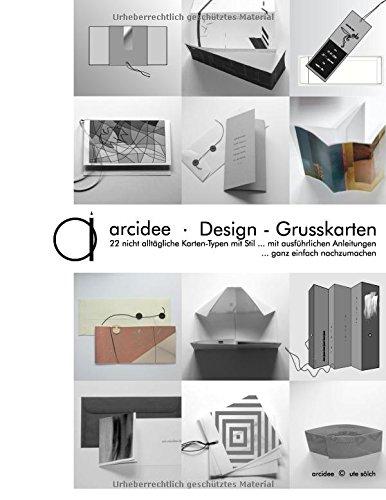 arcidee . Design - Grusskarten: 22 nicht alltägliche Kartentypen mit Stil ... mit ausführlichen Anleitungen ... ganz einfach nachzumachen