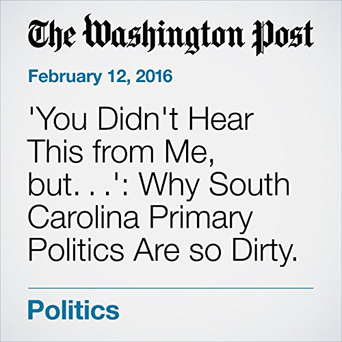 'You Didn't Hear This from Me, but...': Why South Carolina Primary Politics Are so Dirty. audiobook cover art
