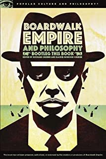 Boardwalk Empire and Philosophy: Bootleg This Book (Popular Culture and Philosophy)