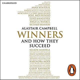 Winners     And How They Succeed              By:                                                                                                                                 Alastair Campbell                               Narrated by:                                                                                                                                 Alastair Campbell,                                                                                        Daniel Weyman                      Length: 14 hrs and 35 mins     1,070 ratings     Overall 4.5