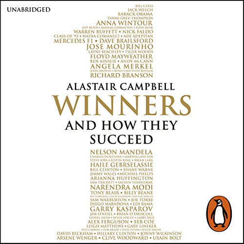 Winners     And How They Succeed              By:                                                                                                                                 Alastair Campbell                               Narrated by:                                                                                                                                 Alastair Campbell,                                                                                        Daniel Weyman                      Length: 14 hrs and 35 mins     1,072 ratings     Overall 4.5