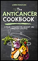 The Anti-cancer Cookbook: A Vegan Cookbook for a Healthy and Longevity Life Style