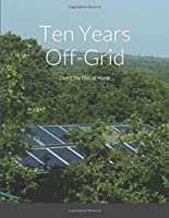 Ten Years Off-Grid: Don't Try This at Home