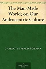 The Man-Made World; or, Our Androcentric Culture (English Edition) eBook Kindle