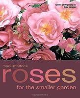 Roses for the Smaller Garden by Mark Mattock(2002-10-11)