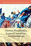 Destino Manifiesto y la guerra mexicano-estadounidense/ Manifest Destiny and the Mexican-American War (Fuentes Primarias De La Expansión Hacia El ... of Westward Expansion) - 9781502629050