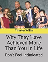 Why They Have Achieved More Than You In Life: Don't Feel Intimidated