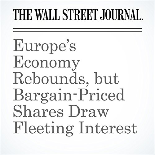 Europe's Economy Rebounds, but Bargain-Priced Shares Draw Fleeting Interest copertina