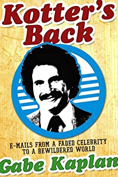 Kotter's Back: E-mails from a Faded Celebrity to a Bewildered World by [Gabe Kaplan]