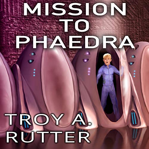 Mission to Phaedra Audiobook By Troy A Rutter cover art