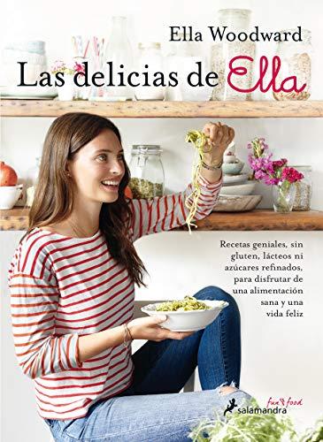 LAS DELICIAS DE ELLA (Sfun&Food): Recetas geniales, sin gluten, lácteos ni azúcares refinados, para disfrutar de una alimentación sana y una vida feliz (Salamandra fun & food)