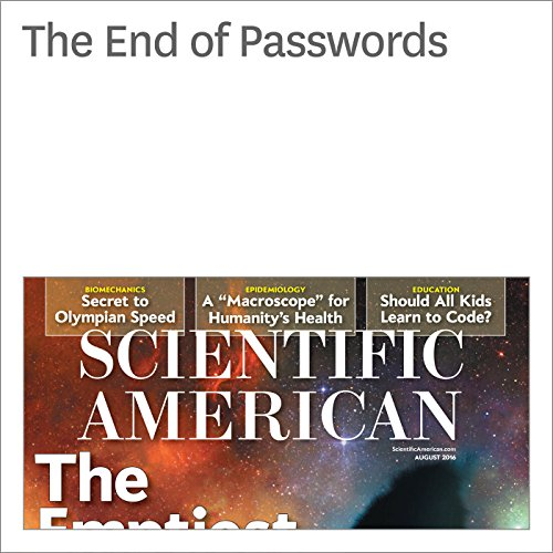 The End of Passwords                   By:                                                                                                                                 David Pogue                               Narrated by:                                                                                                                                 Jef Holbrook                      Length: 4 mins     1 rating     Overall 5.0