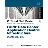 CCNP Data Center Application Centric Infrastructure 300-620 DCACI Official Cert Guide