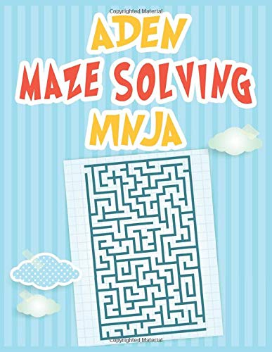 Aden Maze Solving Ninja: Personalized Fun Mazes for Aden, Kids Games Activity Maze Workbook, 100 Maze for Aden Maze Activity Book