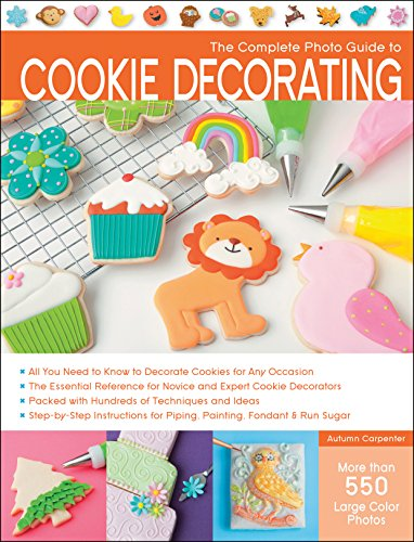 Compare Textbook Prices for The Complete Photo Guide to Cookie Decorating  ISBN 9781589237483 by Carpenter, Autumn