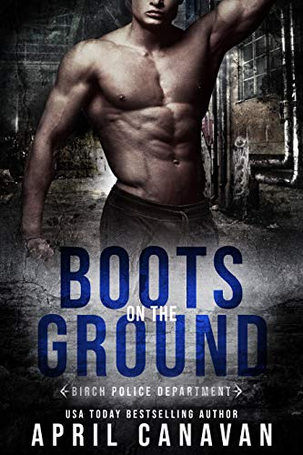 Boots on the Ground (Birch Police Department Book 2)