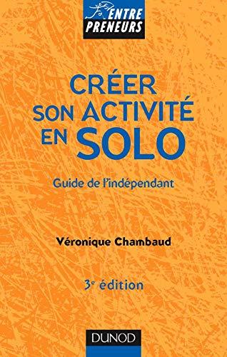 Créer son activité en solo - 3ème édition - Guide de l'indépendant: Guide de l'indépendant