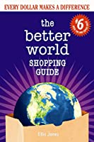 The Better World Shopping Guide: 6th Edition: Every Dollar Makes a Difference (Better World Shopping Guide: Every Dollar Can Make a Difference)