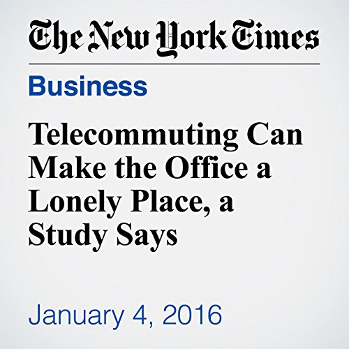 Telecommuting Can Make the Office a Lonely Place, a Study Says audiobook cover art