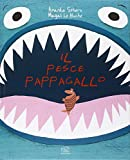 Il pesce pappagallo. Ediz. illustrata (Carrousel)
