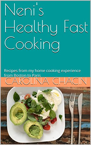 Neni's Healthy Fast Cooking: Recipes from my home cooking experience from Boston to Paris (English Edition)