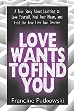 Love Wants to Find You: Learning to Love Yourself, Heal Your Heart, and Find the True Love You Deserve
