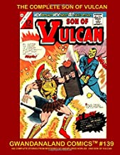 The Complete Son Of Vulcan: Gwandanaland Comics #139 -- His Complete Stories From Mysteries of Unexplored Worlds and Son Of Vulcan