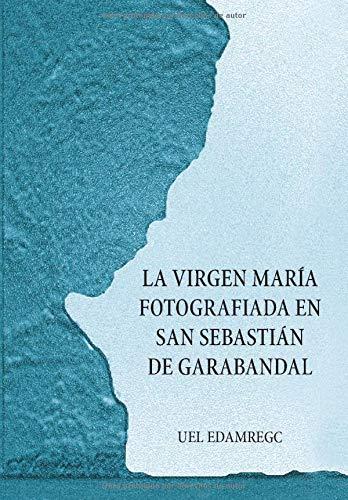 La Virgen María fotografiada en San Sebastián de Garabandal: Edición en BLANCO/NEGRO