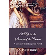 A Life in the Shadow of the Crown (A Country Girl Empress Novel Book 2)