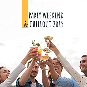 Party Weekend & Chillout 2019: Relaxing Melodies Calming & Rest, Collection for Time of Weekend, Perfect Sunny Beats, Cocktail Party with Friends