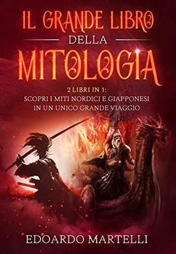 IL GRANDE LIBRO DELLA MITOLOGIA : 2 libri in 1: Scopri i miti nordici e giapponesi in un unico grande viaggio