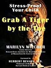 GRAB A TIGER BY THE TOE: Stress-Proof Your Child