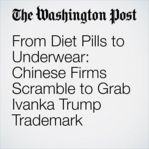 From Diet Pills to Underwear: Chinese Firms Scramble to Grab Ivanka Trump Trademark copertina