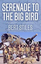 Serenade to the Big Bird: A Young Flier's Moving Memoir of the Second World War (Uncommon Valor) by Bert Stiles (2014-12-18)