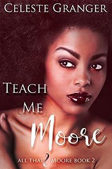 Teach Me Moore (All That & Moore Book 2) by [Celeste Granger]