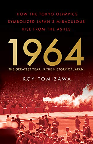 1964 – The Greatest Year in the History of Japan: How the Tokyo Olympics Symbolized Japan's Miraculous Rise from the Ashes (English Edition)