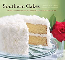 Southern Cakes: Sweet and Irresistible Recipes for Everyday Celebrations by [Nancie McDermott, Becky Luigart-Stayner]