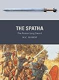 The Spatha: The Roman Long Sword (Weapon)