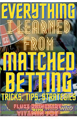 Everything I Learned From Matched Betting: Tips, Tricks, Strategies (English Edition)